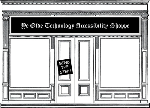 A Victorian Era store front with the old-style name 'Ye Olde Technology Accessibility Shoppe'. In lieu of an accessible entryway, a helpful sign says 'Mind the step!'.